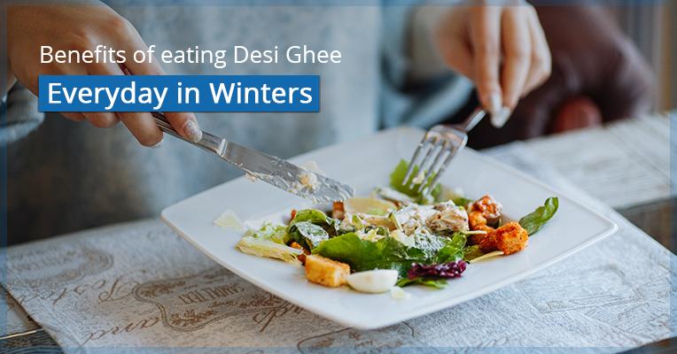 Benefits of eating Desi Ghee everyday in Winters